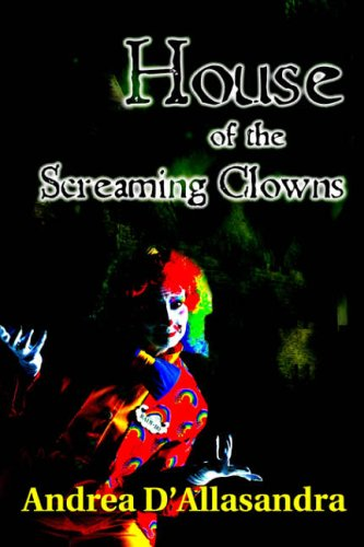 House of the Screaming Clowns By Andrea D'Allasandra