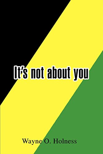 It's not about you By Wayne O Holness