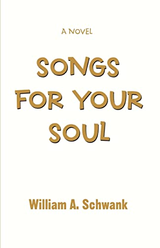 Songs for Your Soul By William A Schwank