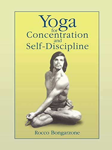 Yoga for Concentration and Self-Discipline By Rocco Bongarzone