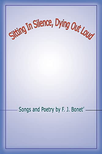 Sitting In Silence, Dying Out Loud By F J Bonet'