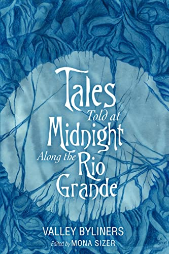 Tales Told at Midnight Along the Rio Grande By Valley Byliners