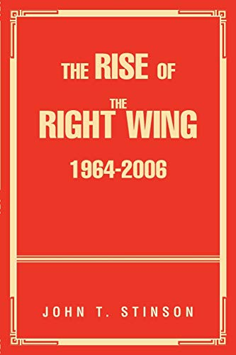 The Rise Of The Right Wing 1964-2006 By John T Stinson