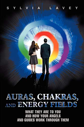Auras, Chakras, and Energy Fields By Sylvia Lavey