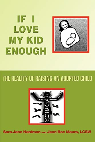 If I Love My Kid Enough: The Reality of Raising An Adopted Child by Sara-Jane Hardman