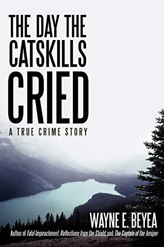 The Day the Catskills Cried By Wayne E Beyea