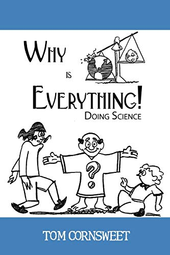 Why Is Everything! By Tom Cornsweet