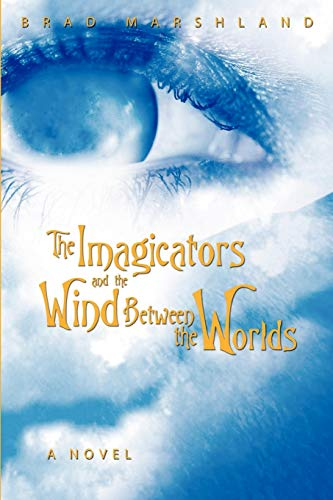 The Imagicators and the Wind Between the Worlds By Brad Marshland