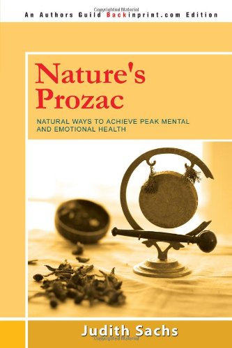 Nature's Prozac: Natural Ways to Achieve Peak Mental and Emotional Health by Judith Sachs