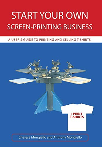 Start Your Own Screen-Printing Business By Charese Mongiello