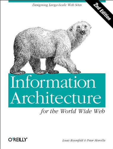 Information Architecture for the World Wide Web: Designing Large-Scale Web Sites By Louis Rosenfeld