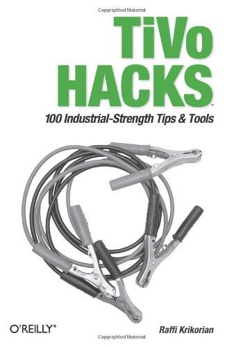 TiVo Hacks: 100 Industrial-Strength Tips & Tools By Raffi Krikorian