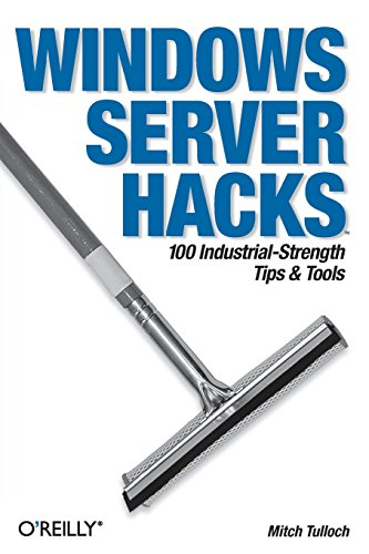 Windows Server Hacks: 100 Industrial-Strength Tips & Tools By Mitch Tulloch
