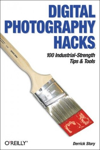Digital Photography Hacks By Derrick Story