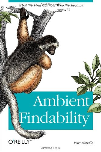 Ambient Findability: What We Find Changes Who We Become By Peter Morville