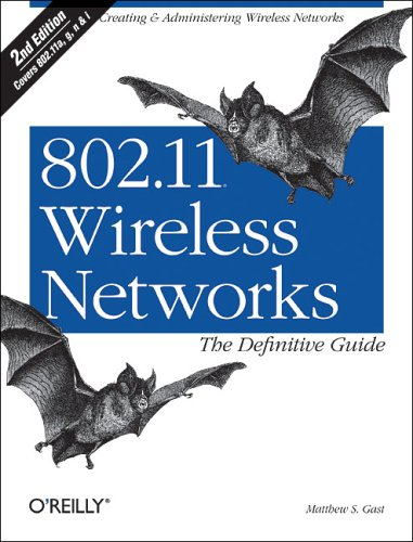 802.11 Wireless Networks: The Definitive Guide By Matthew Gast