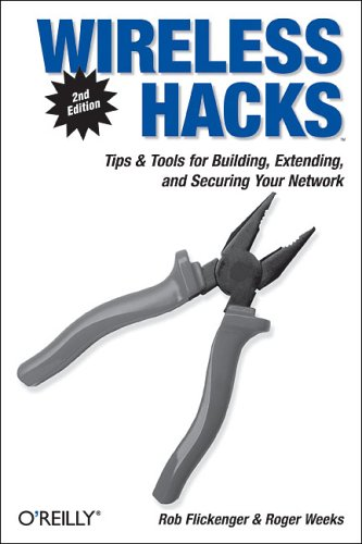 Wireless Hacks: Tips & Tools for Building, Extending, and Securing Your Network By Rob Flickenger