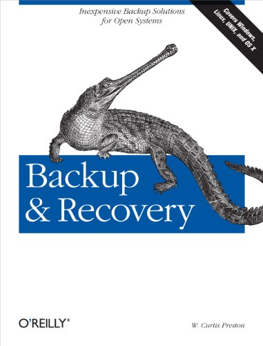 Backup & Recovery: Inexpensive Backup Solutions for Open Systems By W.Curtis Preston