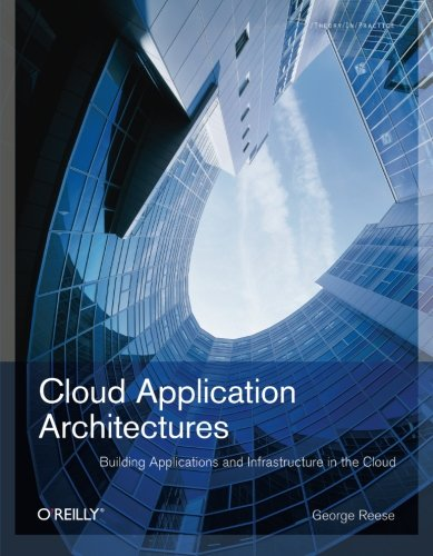 Cloud Application Architectures: Building Applications and Infrastructure in the Cloud: Transactional Systems for EC2 and Beyond (Theory in Practice (O'Reilly)) By George Reese