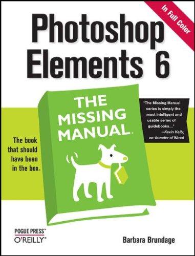 Photoshop Elements 6: The Missing Manual By Barbara Brundage
