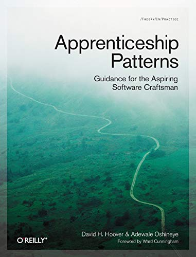 Apprenticeship Patterns: Guidance for the Aspiring Software Craftsman By Dave Hoover