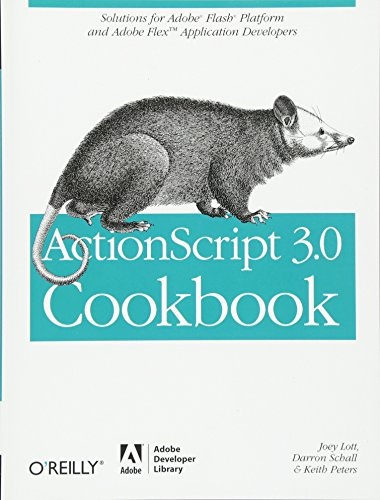 ActionScript 3.0 Cookbook: Solutions for Flash Platform and Flex Application Developers By Joey Lott