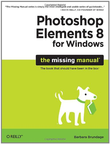 Photoshop Elements 8 for Windows: The Missing Manual (Missing Manuals) By Barbara Brundage