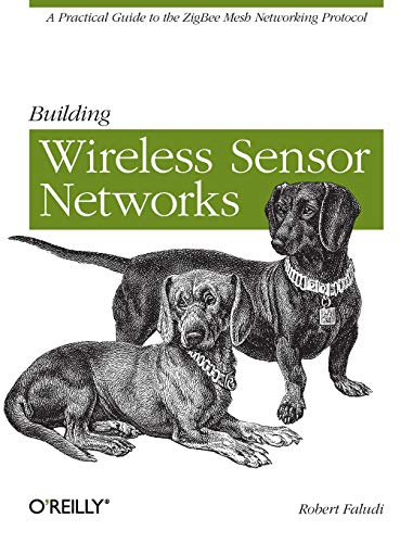 Building Wireless Sensor Networks: A Practical Guide to the Zigbee Mesh Networking Protocol by Robert Faludi