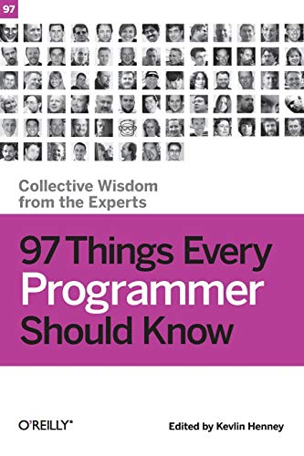 97 Things Every Programmer Should Know: Collective Wisdom from the Experts by Kevlin Henney