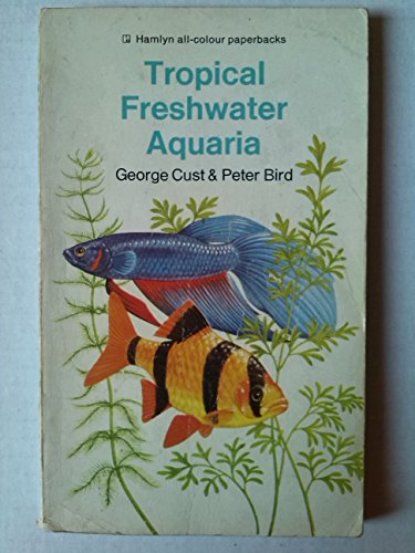 Tropical Freshwater Aquaria By George Cust