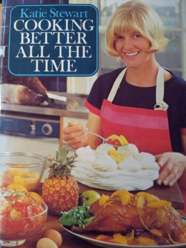 Cooking Better All the Time By Katie Stewart