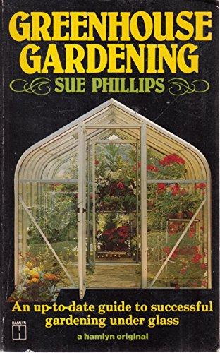 Greenhouse Gardening By Sue Phillips