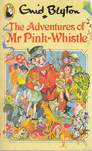 The Adventures of Mr. Pink-Whistle By Enid Blyton