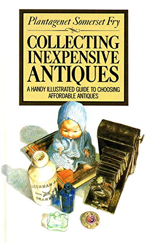 Collecting Inexpensive Antiques By Plantagenet Somerset Fry