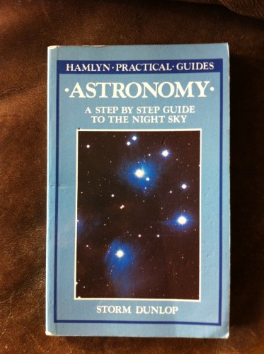 Astronomy: A Step by Step Guide to the Night Sky (Hamlyn practical guides) By S. Dunlop