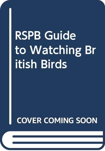 RSPB Guide to Watching British Birds By David Saunders