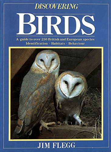 Discovering birds: A guide to over 250 British and European species - identification - habitats - behaviour By Jim Flegg