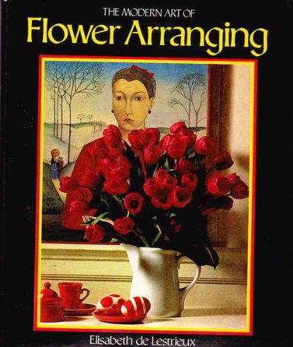 Modern Art of Flower Arranging By Elisabeth De Lestrieux