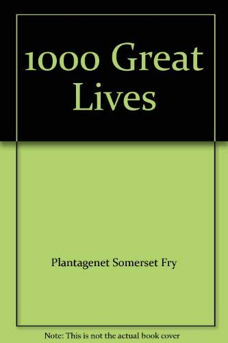 1000 Great Lives By Plantagenet Somerset Fry