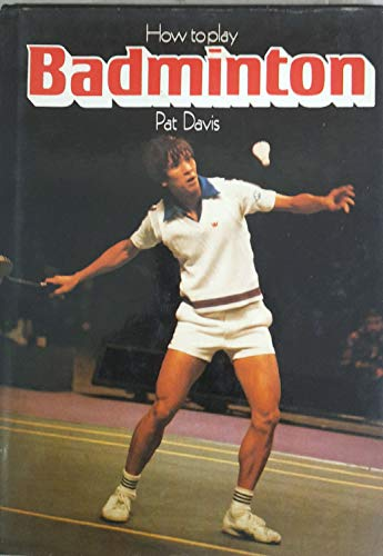 How to Play Badminton By Pat Davis