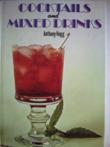 Cocktails and Mixed Drinks By Anthony Hogg