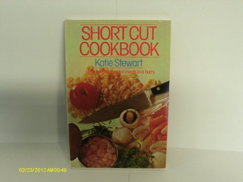 Short Cut Cookbook Hints and Recipes for Meals in a Hurry By Katie Stewart
