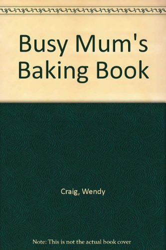 Busy Mum's Baking Book By Wendy Craig