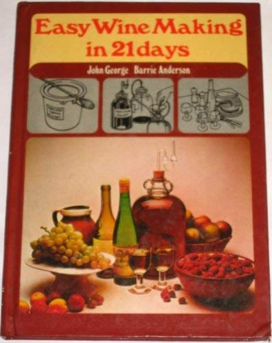 Easy Wine Making in 21 Days by John George