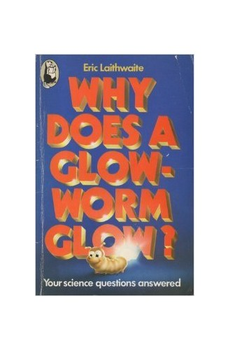 Why does a glow-worm glow? By E. R Laithwaite