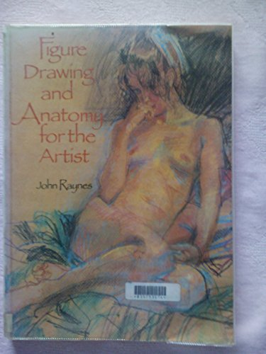 Figure Drawing and Anatomy for the Artist By John Raynes