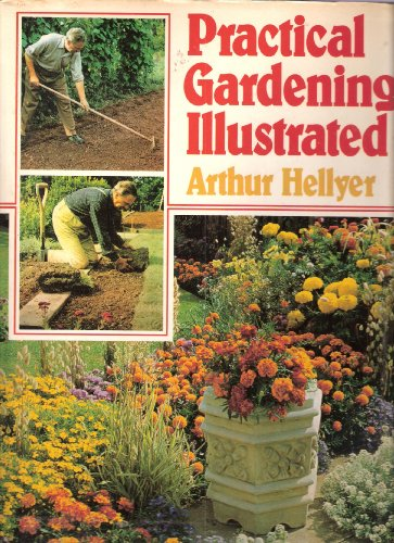 Practical Gardening Illustrated By A.G.L. Hellyer