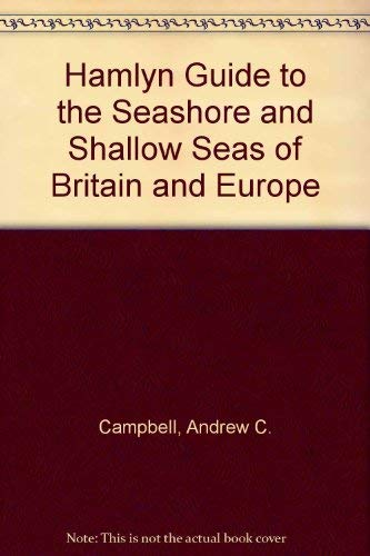 Hamlyn Guide to the Seashore and Shallow Seas of Britain and Europe By Andrew C. Campbell