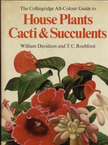 Collingridge All-colour Guide to House Plants, Cacti and Succulents By Bill Davidson