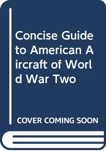 Concise Guide to American Aircraft of World War Two By David Mondey